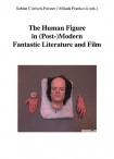 The Human Figure in (Post-)Modern Fantastic Literature and Film